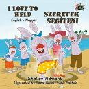I Love to Help Szeretek segíteni (English Hungarian Children's Book)