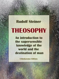 TheosophyAn introduction to the supersensible knowledge of the world and the destination of man【電子書籍】[ Rudolf Steiner ]