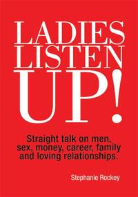 LadiesListenUp!Straighttalkonmen,sex,money,career,familyandlovingrelationships