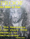 Proof the Bible Is True: 1 the Beginning 2,500 Years from Genesis to Deuteronomy