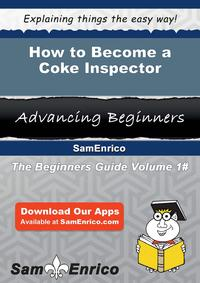 How to Become a Coke InspectorHow to Become a Coke Inspector【電子書籍】[ Reynalda Jeter ]