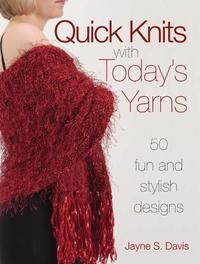 QuickKnitsWithToday'sYarns50FunandStylishDesigns