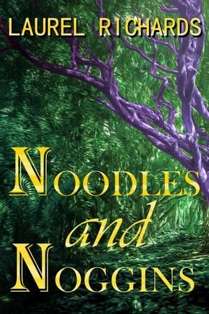 Noodles and Noggins【電子書籍】[ Laurel Richards ]
