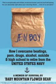 JEW BOY: How I overcame beatings, porn, drugs, alcohol, suicide & high school to retire from the United States NavyA Memoir of Survival【電子書籍】[ Baby Mountain Flower Bear ]