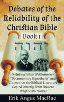 """Refuting Julius Wellhausen's """"Documentary Hypothesis"""" and Claims that the Biblical Literature Copied Dire…"""