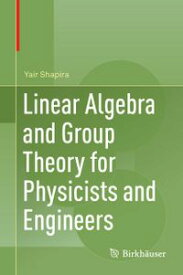 Linear Algebra and Group Theory for Physicists and Engineers【電子書籍】[ Yair Shapira ]