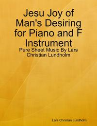 Jesu Joy of Man's Desiring for Piano and F Instrument - Pure Sheet Music By Lars Christian Lundholm【電子書籍】[ Lars Christian Lundholm ]