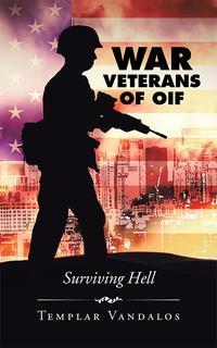 War Veterans of OIFSurviving Hell【電子書籍】[ Templar Vandalos ]