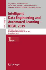 Intelligent Data Engineering and Automated Learning ? IDEAL 201920th International Conference, Manchester, UK, November 14?16, 2019, Proceedings, Part I【電子書籍】