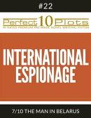 "Perfect 10 International Espionage Plots #22-7 ""THE MAN IN BELARUS"""