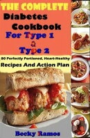 The Complete Diabetes Cookbook For Type 1 & Type 2: 80 Perfectly Portioned, Heart-Healthy, Recipes And Actio…
