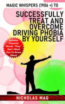 Magic Whispers (1906 +) to Successfully Treat and Overcome Driving Phobia by Yourself