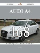 Audi A4 168 Success Secrets - 168 Most Asked Questions On Audi A4 - What You Need To Know