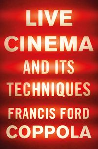 Live Cinema and Its Techniques【電子書籍】[ Francis Ford Coppola ]