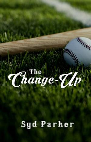 The Change-Up【電子書籍】[ Syd Parker ]