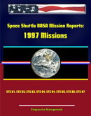 Space Shuttle NASA Mission Reports: 1997 Missions, STS-81, STS-82, STS-83, STS-84, STS-94, STS-85, STS-86, S…