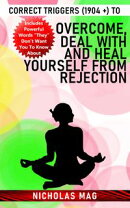 Correct Triggers (1904 +) to Overcome, Deal With and Heal Yourself From Rejection