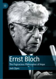 Ernst BlochThe Pugnacious Philosopher of Hope【電子書籍】[ Jack Zipes ]