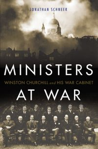 Ministers at WarWinston Churchill and His War Cabinet【電子書籍】[ Jonathan Schneer ]