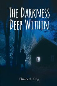 The Darkness Deep Within【電子書籍】[ Elizabeth King ]