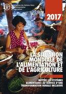 La Situation Mondiale de l'Alimentation et de l'Agriculture 2017. Mettre les systèmes alimentaires au ser…