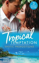 Tropical Temptation: Exotic Propositions: His Most Exquisite Conquest (The Legendary Finn Brothers) / From Ex to Eternity / His Bride in Paradise
