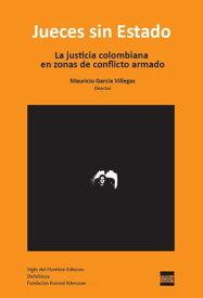 Jueces sin EstadoLa justicia colombiana en zonas de conflicto armado【電子書籍】[ Mauricio Garc?a Villegas ]
