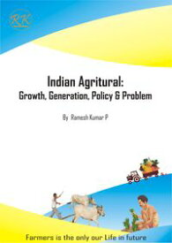 Indian Agricultural: Growth, Generation, Policy & Problem【電子書籍】[ Ramesh Kumar P ]