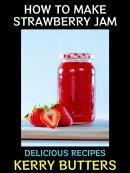 How to make Strawberry Jam.