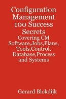 Configuration Management 100 Success Secrets - Covering CM Software,Jobs,Plans,Tools,Control,Database,Proces…