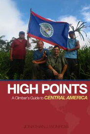 High Points - A Climber's Guide to Central America【電子書籍】[ Jonathan J. Wunrow ]