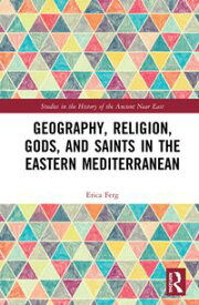 Geography, Religion, Gods, and Saints in the Eastern Mediterranean【電子書籍】[ Erica Ferg ]