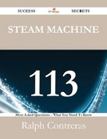 Steam Machine 113 Success Secrets - 113 Most Asked Questions On Steam Machine - What You Need To Know【電子書籍】[ Ralph Contreras ]