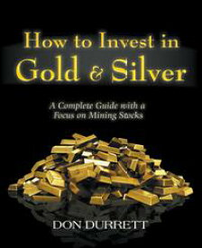 How to Invest in Gold & Silver: A Complete Guide With a Focus on Mining Stocks【電子書籍】[ Don Durrett ]