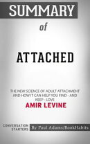 Summary of Attached: The New Science of Adult Attachment and How It Can Help You Findーand KeepーLove: The N…