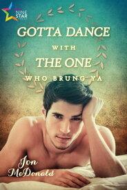Gotta Dance with the One Who Brung Ya【電子書籍】[ Jon McDonald ]