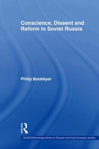 Conscience, Dissent and Reform in Soviet Russia【電子書籍】[ Philip Boobbyer ]