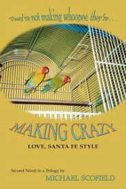 Making Crazy Love, Santa Fe Style, Second Novel in a Trilogy【電子書籍】[ Michael Scofield ]