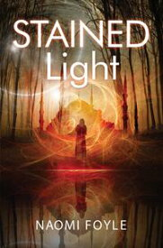 Stained LightThe Gaia Chronicles Book 4【電子書籍】[ Naomi Foyle ]