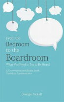 From the Bedroom to the Boardroom: What You Need to Say to Be Heard