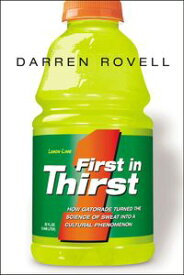 First in Thirst How Gatorade Turned the Science of Sweat Into a Cultural Phenomenon【電子書籍】[ Darren ROVELL ]