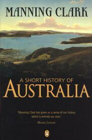 A Short History Of Australia【電子書籍】[ Manning Clark ]
