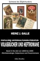 Populäre Unterhaltungsliteratur - Volksbücher und Heftromane Band 3 Die Zeit von 1855 bis 1905 - Moritaten…