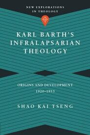 Karl Barth's Infralapsarian TheologyOrigins and Development, 1920-1953【電子書籍】[ Shao Kai Tseng ]