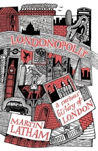 LondonopolisA Curious and Quirky History of London【電子書籍】[ Martin Latham ]
