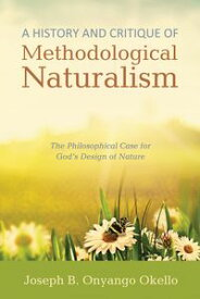 A History and Critique of Methodological NaturalismThe Philosophical Case for God's Design of Nature【電子書籍】[ Joseph B. Onyango Okello ]