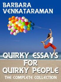 Quirky Essays for Quirky People: The Complete Collection【電子書籍】[ Barbara Venkataraman ]