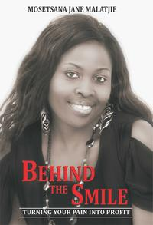 Behind the Smile: Turning Your Pain into Profit【電子書籍】[ Mosetsana Jane Malatjie ]