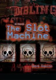 The Slot Machine【電子書籍】[ Dave Aquino ]