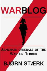 Warblog: Armchair Generals of the War on Terror【電子書籍】[ Bj?rn St?rk ]